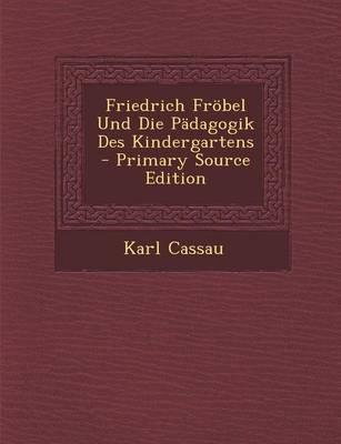 Friedrich Frobel Und Die Padagogik Des Kindergartens - Primary Source Edition