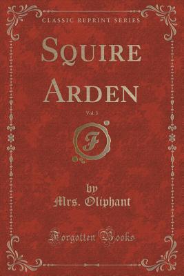 Squire Arden, Vol. 3 (Classic Reprint)