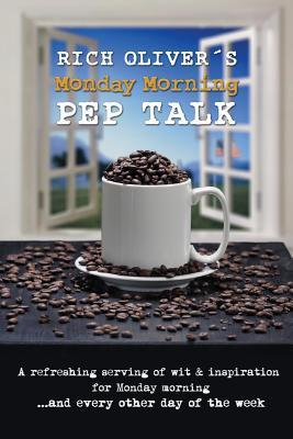 Rich Oliver´s Monday Morning Pep Talk