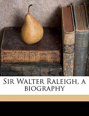 Sir Walter Raleigh, a Biography