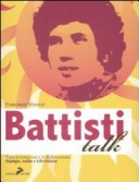 Battisti talk. Tutte le interviste e le dichiarazioni alla stampa, radio, televisione