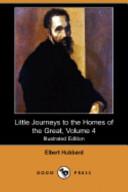 Little Journeys to the Homes of the Great, Volume 4 (Illustrated Edition) (Dodo Press)