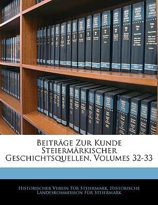 Beitrage Zur Kunde Steiermarkischer Geschichtsquellen, Volumes 32-33