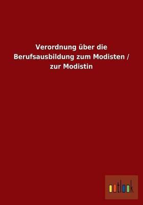 Verordnung über die Berufsausbildung zum Modisten / zur Modistin