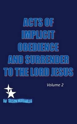 Acts of Implicit Obedience and Surrender to the Lord Jesus. Volume 2