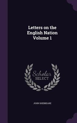 Letters on the English Nation, Volume 1