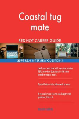 Coastal tug mate RED-HOT Career Guide; 2579 REAL Interview Questions