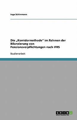 """Die """"Korridormethode"""" im Rahmen der Bilanzierung von Pensionsverpflichtungen nach IFRS"""