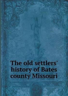 The Old Settlers' History of Bates County Missouri