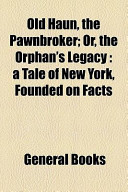 Old Haun, the Pawnbroker; Or, the Orphan's Legacy
