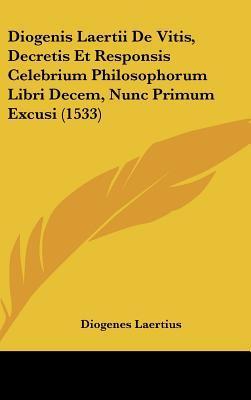 Diogenis Laertii de Vitis, Decretis Et Responsis Celebrium Philosophorum Libri Decem, Nunc Primum Excusi (1533)