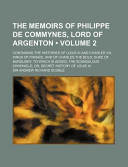 The Memoirs of Philippe de Commynes, Lord of Argenton (Volume 2); Containing the Histories of Louis XI and Charles VIII, Kings of France, and