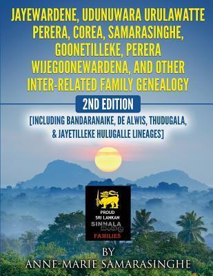 Jayewardene, Udunuwara Urulawatte Perera, Corea, Samarasinghe, Goonetilleke, Perera Wijegoonewardena, and Other Inter-related Family Genealogy