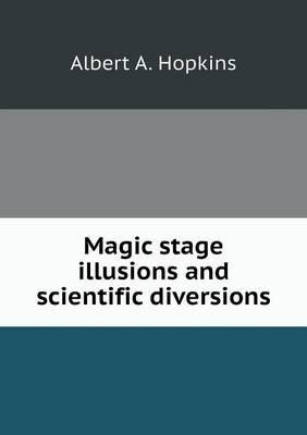Magic Stage Illusions and Scientific Diversions