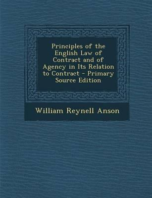 Principles of the English Law of Contract and of Agency in Its Relation to Contract - Primary Source Edition