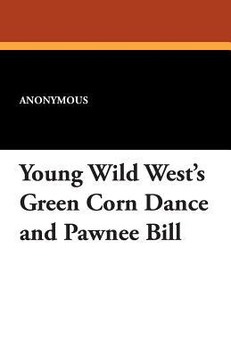 Young Wild West's Green Corn Dance and Pawnee Bill
