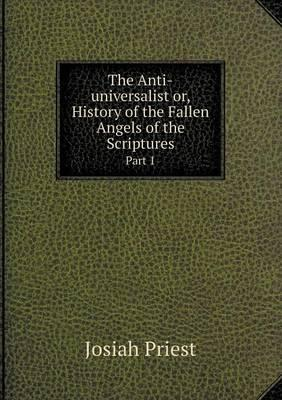 The Anti-Universalist Or, History of the Fallen Angels of the Scriptures Part 1