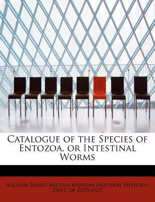 Catalogue of the Species of Entozoa, or Intestinal Worms
