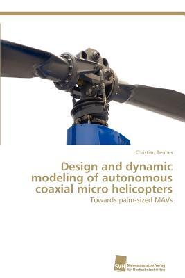 Design and dynamic modeling of autonomous coaxial micro helicopters