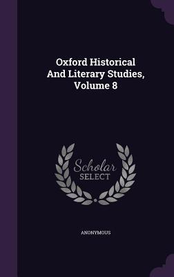 Oxford Historical and Literary Studies, Volume 8