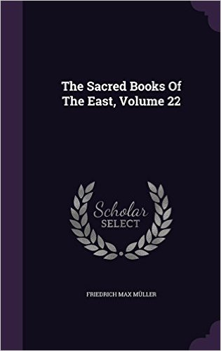 The Sacred Books of the East, Vol. 22