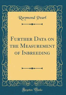 Further Data on the Measurement of Inbreeding (Classic Reprint)