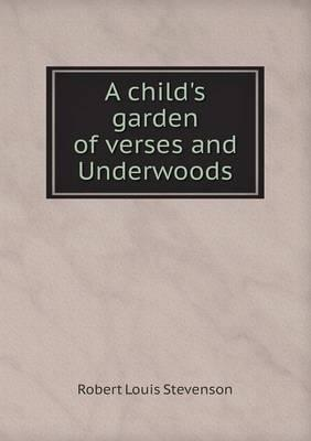 A Child's Garden of Verses and Underwoods