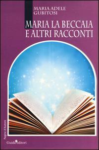 Maria la Beccaia e altri racconti
