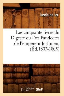 Les Cinquante Livres du Digeste Ou des Pandectes de l'Empereur Justinien , (ed.1803-1805)