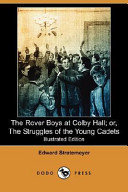 The Rover Boys at Colby Hall; Or, the Struggles of the Young Cadets (Illustrated Edition) (Dodo Press)