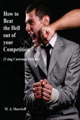How to Beat the Hell Out of Your Competition