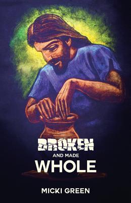 Broken and Made Whole