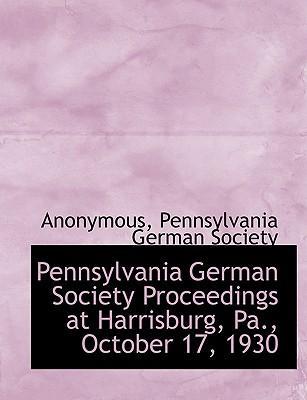 Pennsylvania German Society Proceedings at Harrisburg, Pa., October 17, 1930