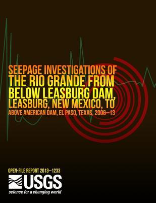 Seepage Investigations of the Rio Grande from Below Leasburg Dam, Leasburg, New Mexico, to Above American Dam, El Paso, Texas, 2006?13