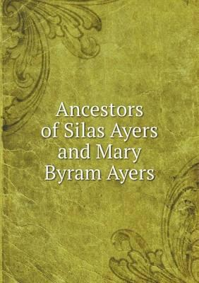Ancestors of Silas Ayers and Mary Byram Ayers