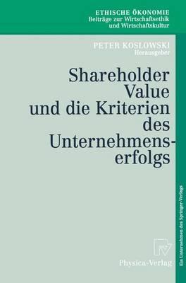 Shareholder Value Und Die Kriterien Des Unternehmenserfolgs/ Shareholder Value and the Criteria of Business Success