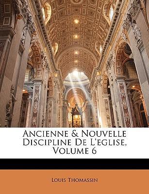 Ancienne & Nouvelle Discipline de L'Eglise, Volume 6