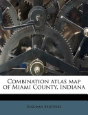 Combination Atlas Map of Miami County, Indian