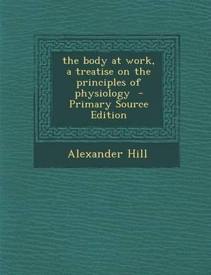 The Body at Work, a Treatise on the Principles of Physiology