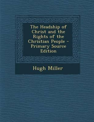 The Headship of Christ and the Rights of the Christian People - Primary Source Edition