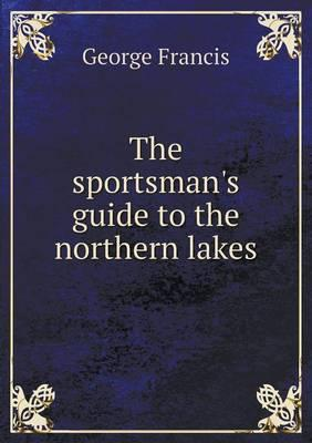 The Sportsman's Guide to the Northern Lakes