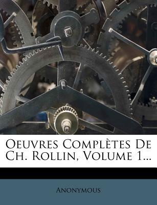 Oeuvres Completes de Ch. Rollin, Volume 1...