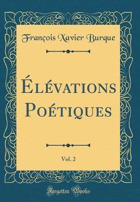 Élévations Poétiques, Vol. 2 (Classic Reprint)