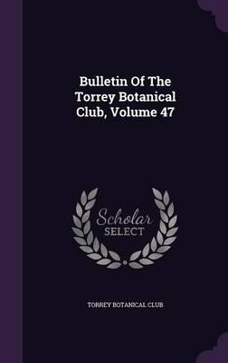 Bulletin of the Torrey Botanical Club, Volume 47