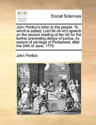 John Pimlico's Letter to the People. to Which Is Added, Lord M-SF-LD's Speech on the Second Reading of the Bill for the Further Preventing Delays of