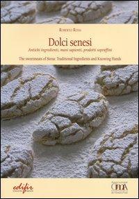 Dolci senesi. Antichi ingredienti, mani sapienti, prodotti sopraffini. Ediz. italiana e inglese