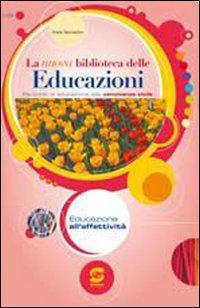 La nuova biblioteca delle educazioni. Educazione all'affettività. Per la Scuola media