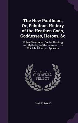 The New Pantheon, Or, Fabulous History of the Heathen Gods, Goddesses, Heroes, C