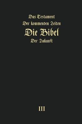Das Testament der kommenden Zeiten - die Bibel der Zukunft - TEIL 3