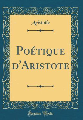 Poétique d'Aristote (Classic Reprint)